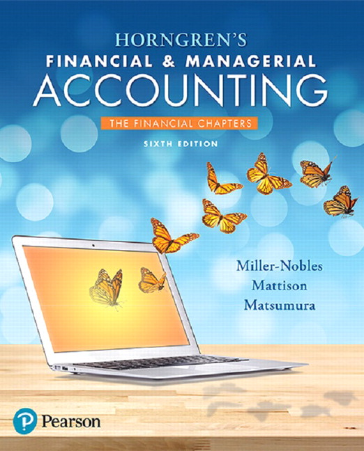Test Bank for Horngren's Financial & Managerial Accounting, The Financial Chapters, 6th Edition By Tracie L. Miller-Nobles, Brenda L. Mattison,Ella Mae Matsumura,ISBN-13:9780134491721