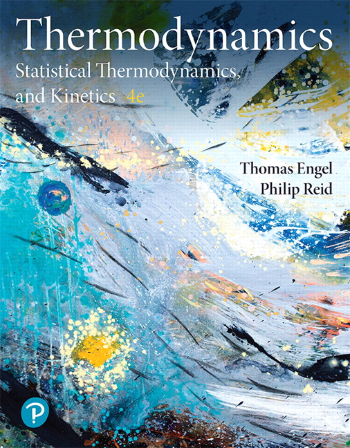 Test Bank For Physical Chemistry: Thermodynamics, Statistical Thermodynamics, and Kinetics, 4th Edition By Thomas Engel, Philip Reid,ISBN-13:9780134814704