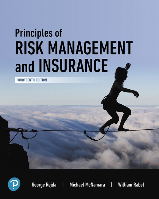 Test Bank For Principles of Risk Management and Insurance , 14th Edition By George E. Rejda,Michael McNamara, William Rabel, ISBN-13:9780135185735