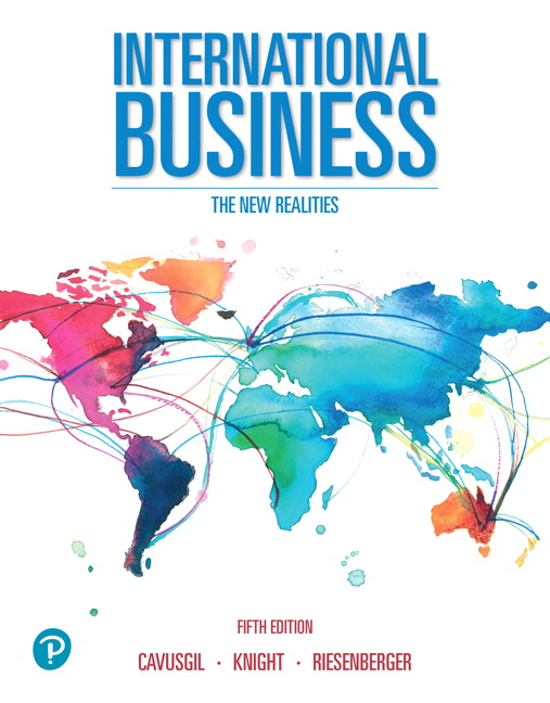 Solution Manual For International Business: The New Realities , 5th Edition By S. Tamer Cavusgil,Gary Knight,John Riesenberger,ISBN-13:9780135176474