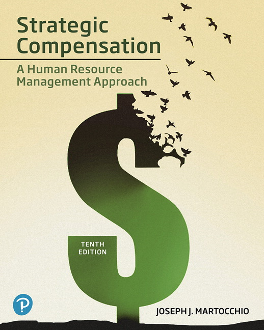 Test Bank l For Strategic Compensation: A Human Resource Management Approach , 10th Edition By Joseph J. Martocchio,ISBN-13:9780135201770