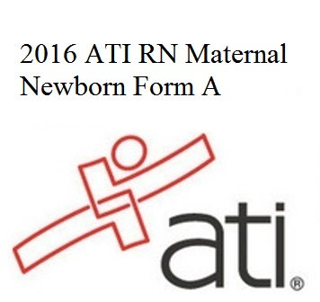 ATI Official EXAM BANK For ATI RN PROCTORED MATERNAL NEWBORN FORM A 2016