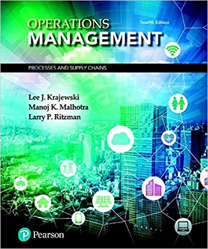 Test Bank For Operations Management: Processes and Supply Chains, 12th Edition By Lee J. Krajewski,Manoj K. Malhotra,Larry P. Ritzman, ISBN-13:9780134742199