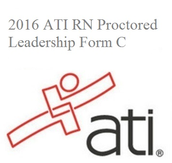 ATI Official EXAM BANK For ATI RN PROCTORED LEADERSHIP FORM C 2016