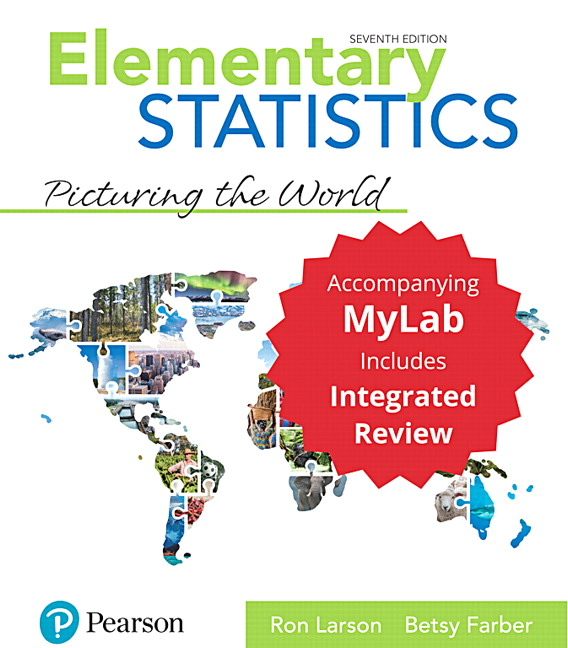 Solution Manual For Elementary Statistics: Picturing the World with Integrated Review, Loose-Leaf Edition Plus MyLab Statistics with Pearson eText 7th Edition By Ron Larson, Betsy Farber, ISBN-13:9780135962107