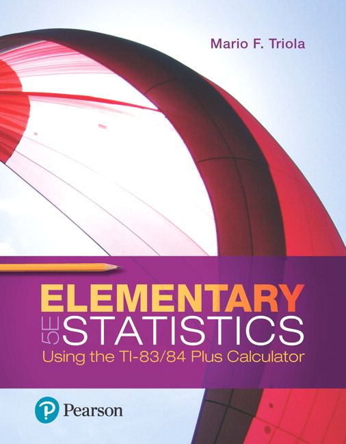 Solution Manual For Elementary Statistics Using the TI-8384 Plus Calculator, 5th Edition By Mario F. Triola, ISBN-10 0134880374, ISBN-13 9780134880372