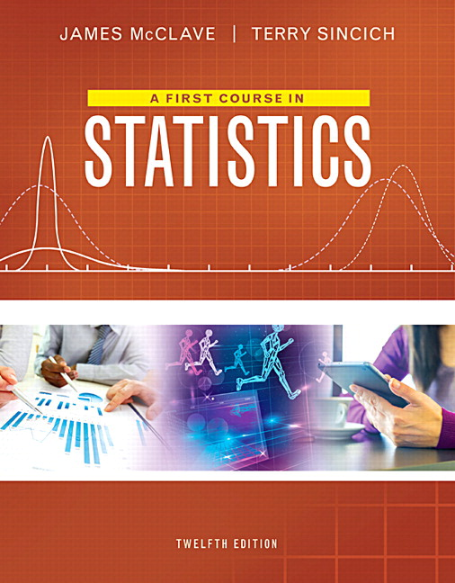 Solution Manual For First Course in Statistics, A, Plus MyLab Statistics with Pearson eText 12th Edition By James T. McClave, Terry Sincich, ISBN-10 0134468899, ISBN-13 9780134468891