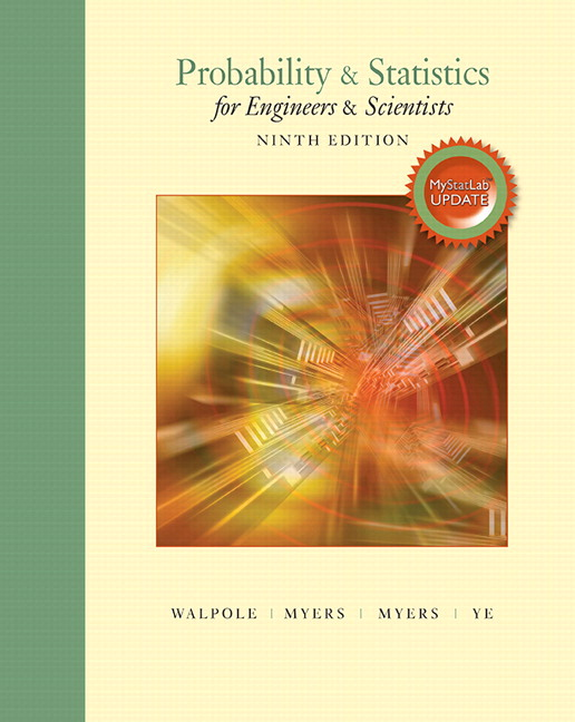 Solution Manual For Probability and Statistics for Engineers and Scientists, Plus MyLab Statistics with Pearson eText 9th Edition By Ronald E. Walpole, Raymond H. Myers, Sharon L. Myers, Keying Ye, ISBN-10: 0134468910, ISBN-13: 9780134468914