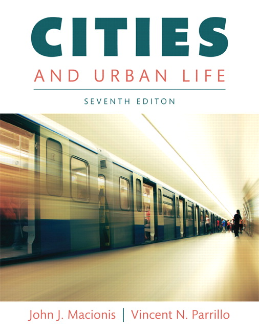 Test Bank For Cities and Urban Life, 7th Edition By John J. Macionis, Vincent N. Parrillo, ISBN-10: 0133869806, ISBN-13: 9780133869804