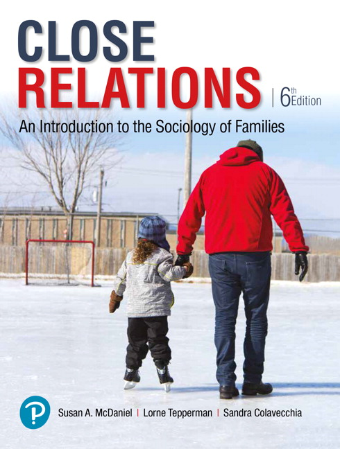 Test Bank For Close Relations: An Introduction to the Sociology of Families, 6th Edition By Susan A. McDaniel, Lorne Tepperman, Sandra Colavecchia, ISBN-10: 0134652290, ISBN-13: 9780134652290