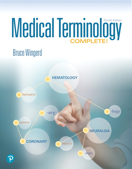 Test bank for Medical Terminology Complete! PLUS MyLab Medical Terminology with Pearson eText 4th Edition By Bruce Wingerd, ISBN-10 013476059X, ISBN-13 9780134760599