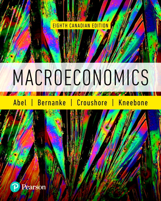 Test Bank For Macroeconomics, 8th Canadian Edition By Andrew B. Abel,Ben S. Bernanke,Dean Croushore,Ronald D. Kneebone, ISBN-10: 013484257X, ISBN-13: 9780134842578