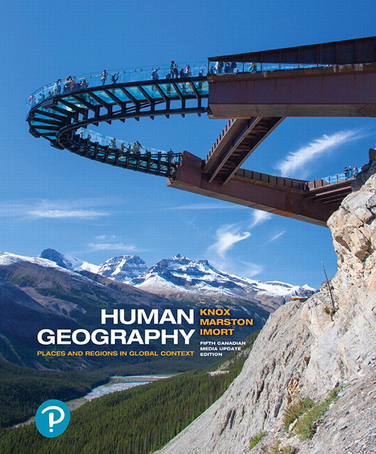 Test Bank For Human Geography: Places and Regions in Global Context, Updated 5th Canadian Edition By Paul L. Knox,Sallie A. Marston,Michael Imort,ISBN-10: 0133945596,ISBN-13: 9780133945591