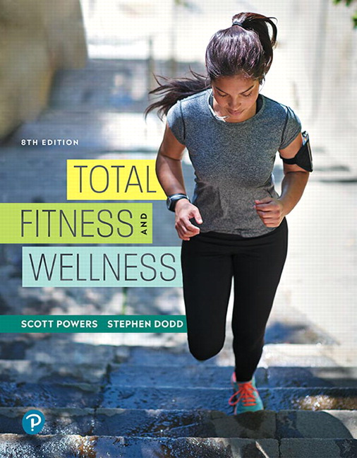 Solution Manual For Total Fitness and Wellness, 8th Edition By Scott K. Powers,Stephen L. Dodd, ISBN-13: 9780135560433