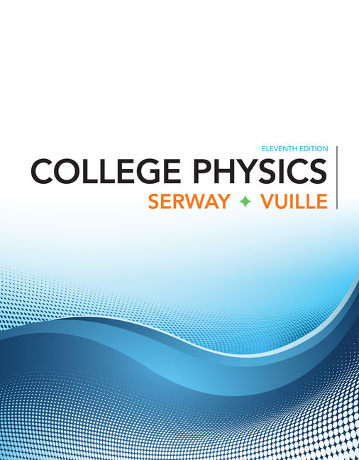 Solution Manual (Downloadable Files) for College Physics, 11th Edition, Raymond A. Serway, Chris Vuille, ISBN-10: 1305952308, ISBN-13: 9781305952300