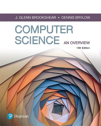 Solution Manual (Downloadable Files) for Computer Science: An Overview, 13th Edition, Glenn Brookshear, Dennis Brylow, ISBN-10: 013487546X, ISBN-13: 9780134875460