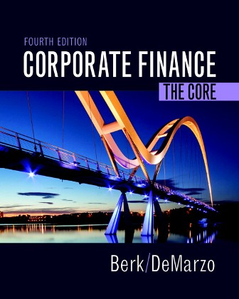 Solution Manual (Downloadable Files) for Corporate Finance: The Core, 4th Edition, Jonathan Berk, Peter DeMarzo, ISBN-10: 0134409272, ISBN-13: 9780134409276, ISBN-10: 0134202643, ISBN-13: 9780134202648