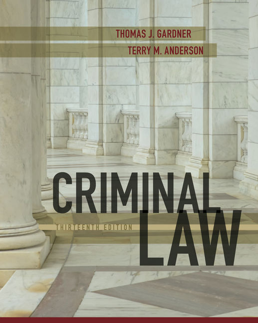 Solution Manual (Downloadable Files) for Criminal Law, 13th Edition, Thomas J. Gardner, Terry M. Anderson, ISBN-10: 1305966368, ISBN-13: 9781305966369