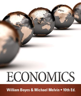 Solution Manual (Downloadable Files) for Economics, 10th Edition, William Boyes, Michael Melvin, ISBN-10: 1285859464, ISBN-13: 9781285859460
