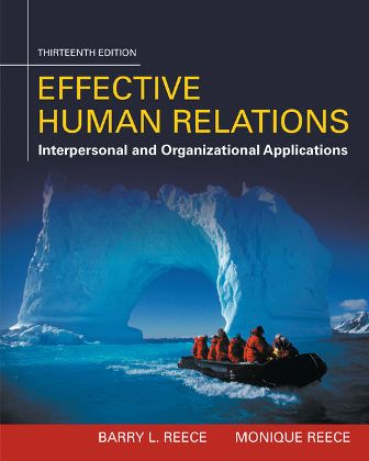 Solution Manual (Downloadable Files) for Effective Human Relations: Interpersonal And Organizational Applications, 13th Edition, Barry L. Reece, Monique Reece, ISBN-10: 1305576160, ISBN-13: 9781305576162