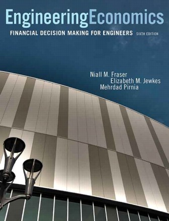 Solution Manual (Downloadable Files) for Engineering Economics: Financial Decision Making for Engineers, 6th Edition, Niall M. Fraser, Elizabeth M. Jewkes, Mehrdad Pirnia, ISBN-10: 0133405532, ISBN-13: 9780133405538