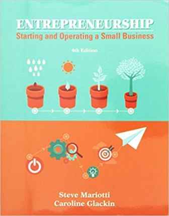 Solution Manual (Downloadable Files) for Entrepreneurship: Starting and Operating a Small Business, 4th Edition, Steve Mariotti, Caroline Glackin, ISBN-10: 0134422562, ISBN-13: 9780134422565