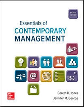 Solution Manual (Downloadable Files) for Essentials of Contemporary Management, 8th Edition, Gareth Jones, Jennifer George, ISBN10: 1260141020, ISBN13: 9781260141023