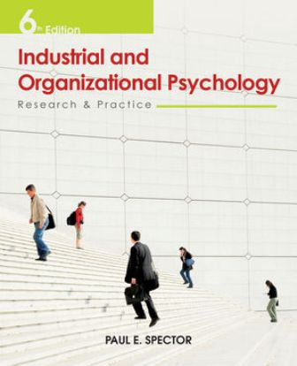 Solution Manual (Downloadable Files) for Industrial and Organizational Psychology: Research and Practice, 6th Edition, Paul E. Spector, ISBN: 0470949767, ISBN 9780470949764, ISBN : 9781118215180, ISBN: 9780470949764