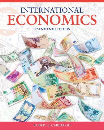 Solution Manual (Downloadable Files) for International Economics, 17th Edition, Robert Carbaugh, ISBN-10: 1337558931, ISBN-13: 9781337558938