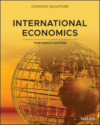 Solution Manual (Downloadable Files) for International Economics, 13th Edition, Dominick Salvatore, ISBN: 1119554950, ISBN: 9781119554929
