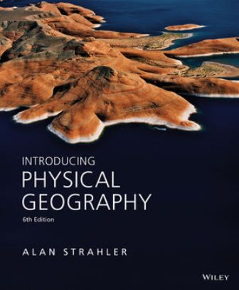Solution Manual (Downloadable Files) for Introducing Physical Geography, 6th Edition, Alan H. Strahler, ISBN : 1118396200, ISBN : 9781118396209