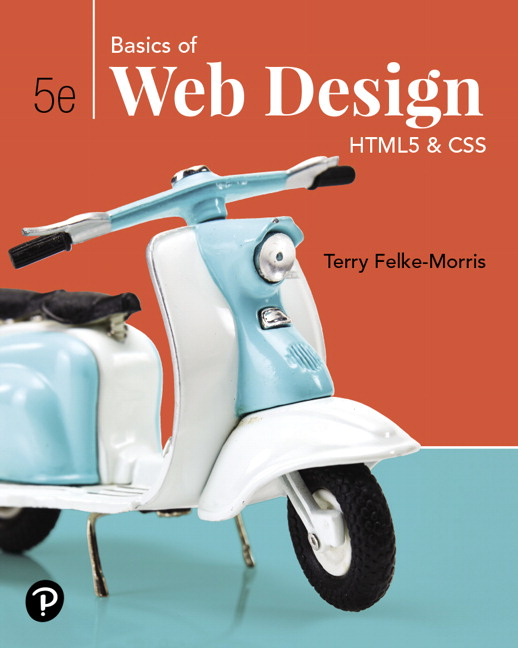 Solution Manual For Basics of Web Design HTML5 & CSS, 5th Edition By Terry Felke-Morris, ISBN-13 9780135225486