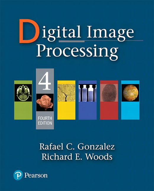 Solution Manual For Digital Image Processing, 4th Edition By Rafael C. Gonzalez, Richard E. Woods, ISBN-13 9780133356724