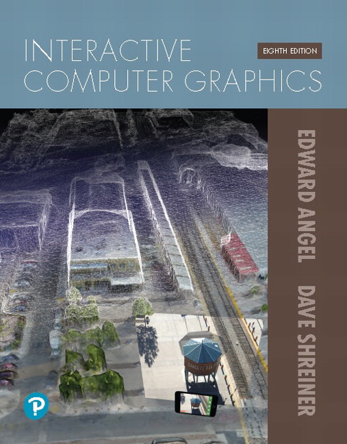 Solution Manual For Pearson eText for Interactive Computer Graphics 8th Edition By Edward Angel, Dave Shreiner, ISBN-13 9780135217221, ISBN-13 9780135258262