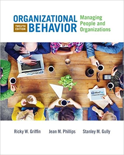 Solution Manual for Organizational Behavior Managing People and Organizations 12th Edition By Ricky W. Griffin, Jean M. Phillips, Stanley M. Gully, ISBN 9781305501393