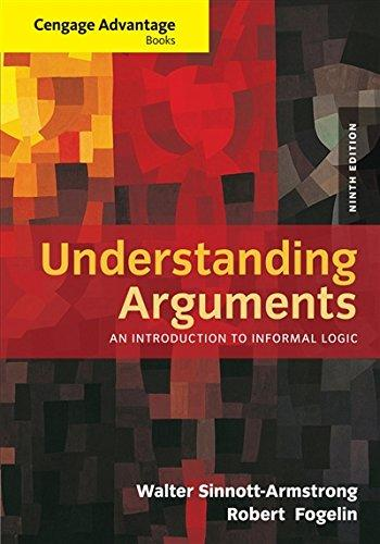 Solution Manual for Understanding Arguments An Introduction to Informal Logic 9th Edition By Walter Sinnott-Armstrong, Robert J. Fogelin, ISBN 9781285197364
