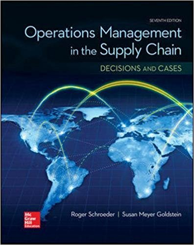 Solution manual for Operations Management In The Supply Chain Decisions & Cases 7th Edition By Roger Schroeder, M. Johnny Rungtusanatham, Susan Goldstein, ISBN 9780077835439