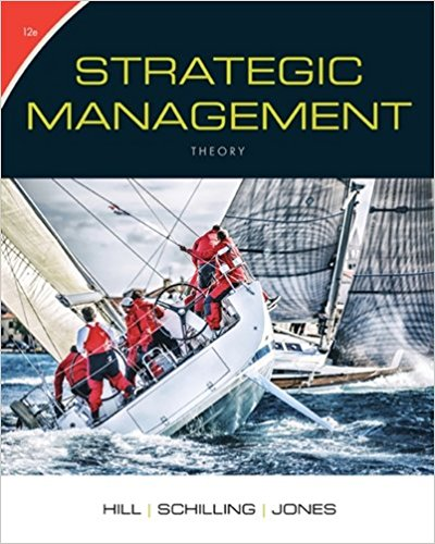 Solution manual for Strategic Management Theory An Integrated Approach 12th Edition By Charles W. L. Hill, Melissa A. Schilling, Gareth R. Jones ISBN 9781305502338