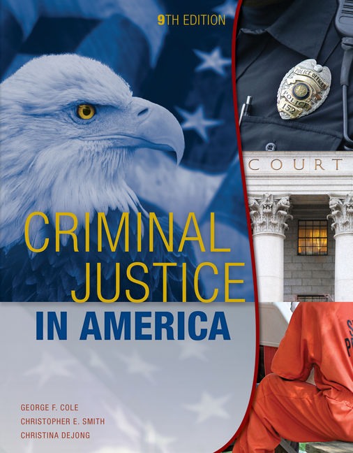 Test Bank (Downloadable Files) for Criminal Justice in America, 9th Edition, George F. Cole, Christopher E. Smith, Christina DeJong, ISBN-10: 1305966066, ISBN-13: 9781305966062