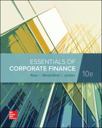 Test Bank (Downloadable Files) for Essentials of Corporate Finance, 10th Edition, By Stephen Ross, Randolph Westerfield, Bradford Jordan, ISBN10: 1260013952, ISBN13: 9781260013955