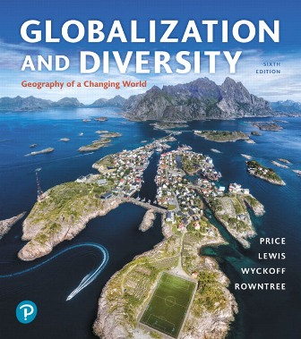 Test Bank (Downloadable Files) for Globalization and Diversity: Geography of a Changing World, 6th Edition, Marie Price, Lester Rowntree, Martin Lewis, William Wyckoff, ISBN-10: 0134898397, ISBN-13: 9780134898391, ISBN-10: 0135159970, ISBN-13: 9780135159972