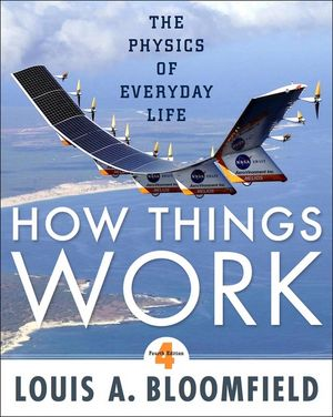 Test Bank (Downloadable Files) for How Things Work: The Physics of Everyday Life, 4th Edition, Louis Bloomfield, ISBN-10: 0470223995, ISBN-13: 9780470223994