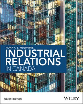 Test Bank (Downloadable Files) for Industrial Relations in Canada, 4th Edition, Fiona McQuarrie, ISBN: 1118878396, ISBN: 9781118878392