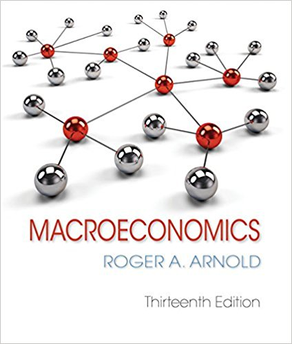 Test Bank for (Ch1-24) for Macroeconomics, 13th Edition By Roger A. Arnold, ISBN-10 1337617393, ISBN-13 9781337617390
