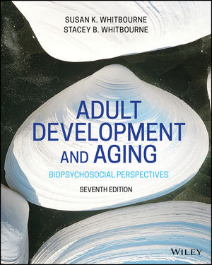 Solution Manual For Adult Development and Aging 7th Edition By Susan K. Whitbourne, Stacey B. Whitbourne, ISBN 9781119609377