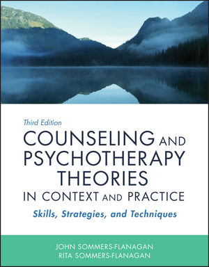 Solution Manual For Counseling and Psychotherapy Theories in Context and Practice Skills, Strategies, and Techniques, 3rd Edition By John Sommers-Flanagan, Rita Sommers-Flanagan, ISBN 9781119279136