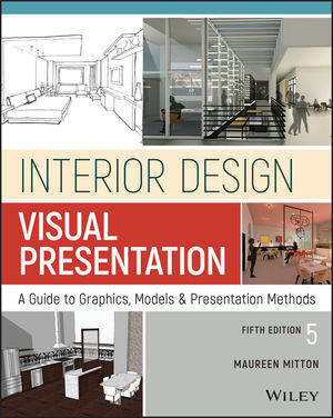 Solution Manual For Interior Design Visual Presentation A Guide to Graphics Models and Presentation Methods 5th Edition By Maureen Mitton, ISBN 9781119312550