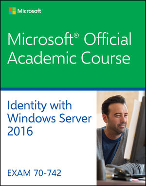 Test Bank For 70-742 Identity with Windows Server 2016 By Microsoft Official Academic Course, ISBN 9781119365266