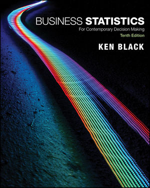 Test Bank For Business Statistics For Contemporary Decision Making 10th Edition, US Edition By Ken Black, ISBN 9781119591351