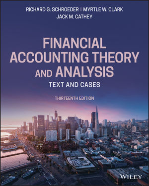 Test Bank For Financial Accounting Theory and Analysis Text and Cases 13th Edition By Richard G. Schroeder, Myrtle W. Clark, Jack M. Cathey, ISBN 9781119577713
